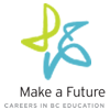 Make A Future - Careers in BC  Education